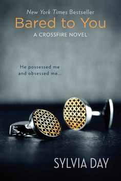 Bared to You by Sylvia Day - book 1, Crossfire trilogy. Sylvia Day writes good, hot, romance novels.
