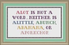 Alot is not a word funny grammar by nerdylittlestitcher on Etsy, $3.00