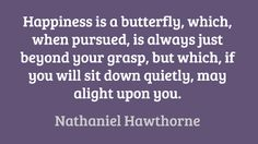 Happiness is a butterfly, which, when pursued, is always just... #quotes