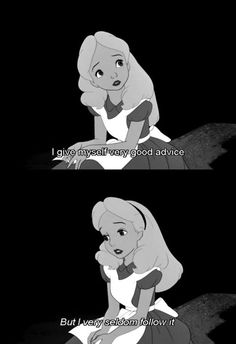 ain't that the truth, little Alice.