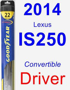Driver Wiper Blade for 2014 Lexus IS250 - Hybrid