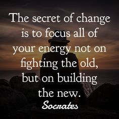 30 Powerful Quotes From Socrates To Make You Think the secret of change is to focus all of your energy not on fighting the old, but on building the new. Quotes Thoughts, Life Quotes Love, Positive Quotes For Life, Great Quotes, Quotes To Live By, Mind Power Quotes, Focus Quotes, The Words, Cool Words