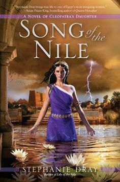 Song of the Nile by Stephanie Dray, Click to Start Reading eBook, Sorceress. Seductress. Schemer. Cleopatra's daughter is the one  woman with the power to destroy an e
