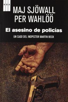 El asesino de policías : [un caso del inspector Martin Beck] / Maj Sjöwall y Per Wahlöö ; traducción de Elda García-Posada ; prólogo de Liza Marklund