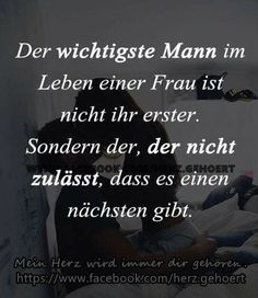 Der wichtigste Mann im Leben einer Frau ist nicht ihr erster, sonder der, der ni. The most important man in a woman's life is not her first, but the one who does not allow the next. Happy Quotes, Love Quotes, German Quotes, Love You, Told You So, True Words, Wisdom Quotes, Love Life, Cool Words