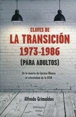 Claves de la transición 1973-1986 (para adultos) : de la muerte de Carrero Blanco al referémdum de la OTAN / Alfredo Grimaldos Publicación Barcelona : Península, 2013