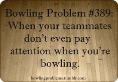 Story of my bowling life! Fun Bowling, Bowling Tips, Bowling Shirts, Bowling Ball, Bowling Quotes, Softball Problems, Tennis Funny, Sport Quotes, One Team