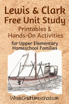 Go Along with Lewis and Clark's Expedition in this Unit Study for 3rd to 5th grade homeschool families with Free printables, English Language Arts, hands-on activities, STEAM, Living Books, history, biography, sensory, poetry, and more! #lewisandclark #unitstudy #wholechildhomeschool #ushistory