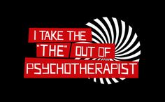 I TAKE THE THE OUT OF PSYCHOTHERAPIST T-SHIRT, tshirthell.com