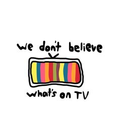 We Don't Believe What's On TV T Shirt Tag a friend who would love this! Quote Tshirts, Funny T Shirt Sayings, T Shirts With Sayings, Shirt Embroidery, Hand Embroidery Designs, Twenty One Pilots Quotes, Pilot Quotes, Pilot T Shirt, Aesthetic Shirts