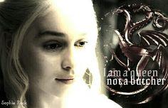 I am a queen... Not a butcher! - Daenerys Targaryen