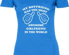Funny My Boyfriend Has The Most Awesome Girlfriend Women's Tshirt Gift Womens T-shirt Tee Shirt Christmas Girlfriend Fun T-shirt Tee Shirt