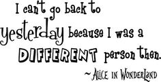 Alice in Wonderland I cant go back to yesterday, because I was a different person then Lewis Carroll. cute Wall art Wall sayings quote