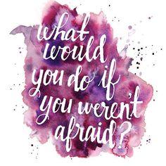 ¿Que harías tu si no tuvieras miedo?