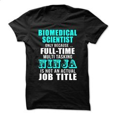 Biomedical-scientist - Full-time Multitasking NINJA - #tee women #funny tshirt. CHECK PRICE => https://www.sunfrog.com/No-Category/Biomedical-scientist--Full-time-Multitasking-NINJA.html?68278