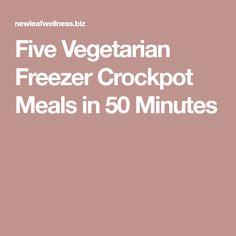 Five Vegetarian Freezer Crockpot Meals in 50 Minutes