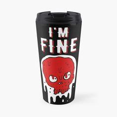 'I am Fine - skull' Travel Mug by RIVEofficial I'm Fine, Skull Design, My Portfolio, Travel Mugs, Funny Design, Mug Designs, Colorful Fashion, Pop Culture, Pop Art