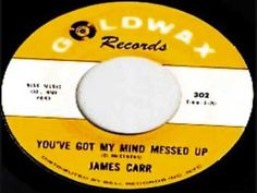 JAMES CARR-You've Got My Mind Messed Up