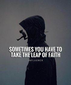 Sometimes you have to take the leap of faith..