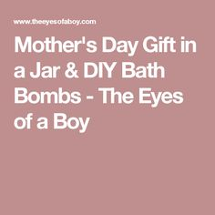 Mother's Day Gift in a Jar & DIY Bath Bombs - The Eyes of a Boy