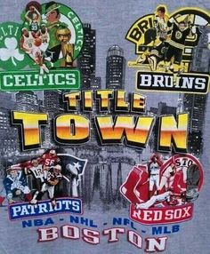 Title Town | Boston Celtics | Boston Bruins | New England Patriots | Boston Red Sox
