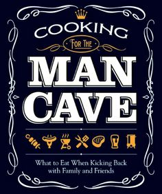 Cooking for the Man Cave: What to Eat When Kicking Back with Family & Friends by Paul McGahren, 10€
