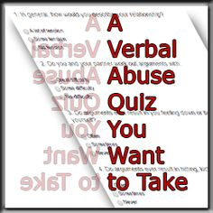 A Verbal Abuse Quiz You Want To Take, Just To Be Sure | Take this verbal abuse quiz without thinking too much and find out if your relationship problems are really abuse problems.   www.HealthyPlace.com