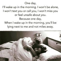 When I Wake Up In The Morning, You'll Be Lying Next To Me And Not Miles Away love love quotes quotes quote love sayings love image quotes love quotes with pics love quotes with images love quotes for tumblr love quotes for facebook