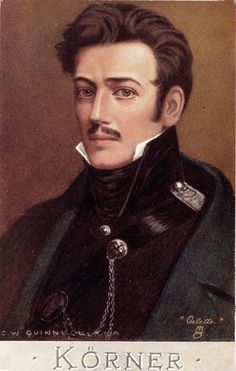 Karl Theodor Körner (1791 - 1813) was a German poet and soldier. He fought in the German Uprising against Napoleon. He would compose poems and sonnets, sometimes in the middle of battle or after sustaining injuries. He was killed at Leizig on 25 August 1813, aged just 21.