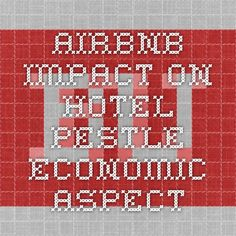 Airbnb impact on hotel - PESTLE - Economic aspect