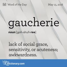 Today's Word of the Day is gaucherie. Learn its definition, pronunciation, etymology and more. Join over 19 million fans who boost their vocabulary every day. Unusual Words, Weird Words, Rare Words, Big Words, Words To Use, Unique Words, Powerful Words, Cool Words, English Vocabulary Words
