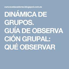 DINÁMICA DE GRUPOS. GUÍADEOBSERVACIÓNGRUPAL: QUÉ OBSERVAR Group Dynamics, Professor, Psicologia, School