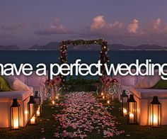 Have the PERFECT wedding. <3