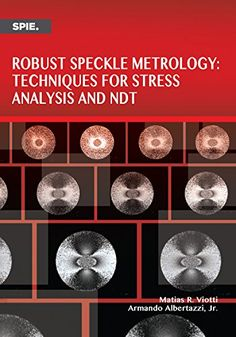 Robust Speckle Metrology Techniques for Stress Analysis and NDT de Matias R. Viotti