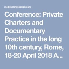 Conference: Private Charters and Documentary Practice in the long 10th century, Rome, 18-20 April 2018 Atti privati e pratiche documentarie nel lungo X secolo / Private Charters and Documentary Practice in the long 10th century (ca.870-ca.1030), conference Rome 18-20 April 2018 On the occasion of the publication of the twelfth and final volume of the…
