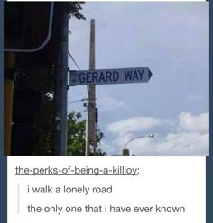 I know that song! And If i ever get to name one of those street signs im totally naming after Gerard!