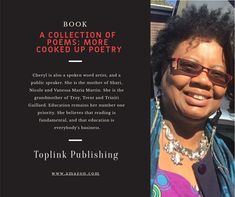 About the Author CHERYL AINSWORTH MARTIN was born in Guyana. She immigrated to the United States of America a-fter becoming a teacher in her native land. She received her masters degree from Brooklyn College, at the City University of New York. She retired a-fter thirty-three years of service in the Public School System. She believes that poetry is a short-cut to literacy.   #ACollectionofPoems #ToplinkPublishing Maria Martin, Becoming A Teacher, Collection Of Poems, Spoken Word, Short Cuts, Public School, Cheryl, Number One, Masters