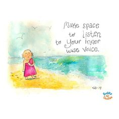 Make space to listen to you inner wise voice.