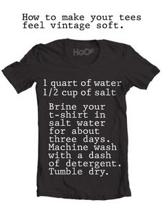 How to make your tees feel vintage soft...I think I'd try this w/ a cheap one first just to make sure it doesn't ruin it but it sounds cool!