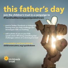This #FathersDay, join the Children's Trust in a campaign to #TurnDadStereotypesUpsideDown. Help flip the script from clueless, macho, and useless to nurturing, loving, devoted, protective, supportive, affectionate, responsible, proud, and involved.