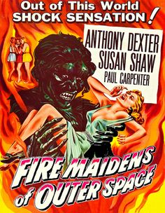 Fire Maidens of Outer Space ~ My advice: stick to the MST3K version. It's kinda dull without Joel and the 'bots.
