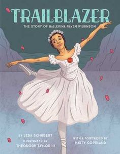 Trailblazer: The Story of Ballerina Raven Wilkinson by Leda Schubert and illustrated by Theodore Taylor III with a foreword by Misty Copeland for ages: 6 - 9 Back To School List, Dance Books, Ballet Dance Photography, Bee Book, Mighty Girl, Black Ballerina, African American Girl, American Girls, Book Review Blogs