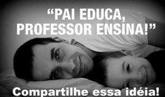''PAI educa, professor ensina!''