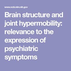 Brain structure and joint hypermobility: relevance to the expression of psychiatric symptoms