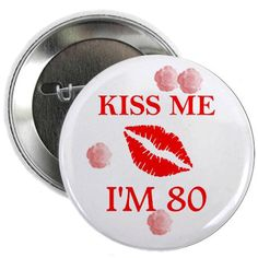 Shop Birthday Kiss Button designed by JDPDesigns. Lots of different size and color combinations to choose from. Surprise Birthday Gifts, Birthday Celebration, 85th Birthday, Birthday Ideas, Grandpa Birthday, Milestone Birthdays, Happy Birthdays, The 100, Kiss