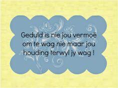 Geduld is nie jou vermoe om te wag nie maar jou houding terwyl jy wag! Short Quotes, Afrikaans, Wisdom Quotes, Words, Bar, Friends, Patience, Amigos, Small Quotes