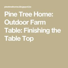 Pine Tree Home: Outdoor Farm Table: Finishing the Table Top