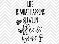 Life is What Happens Between Coffee and Wine Mom Life SVG file - Cut File - Cricut projects - cricut ideas - cricut explore - silhouette cameo projects - Silhouette projects by KristinAmandaDesigns