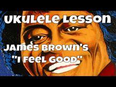 "Ukulele Lesson: James Brown's ""I Feel Good"" (chords & riffs) - YouTube"