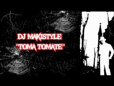 DJ MAKISTYLE - Toma Tomate